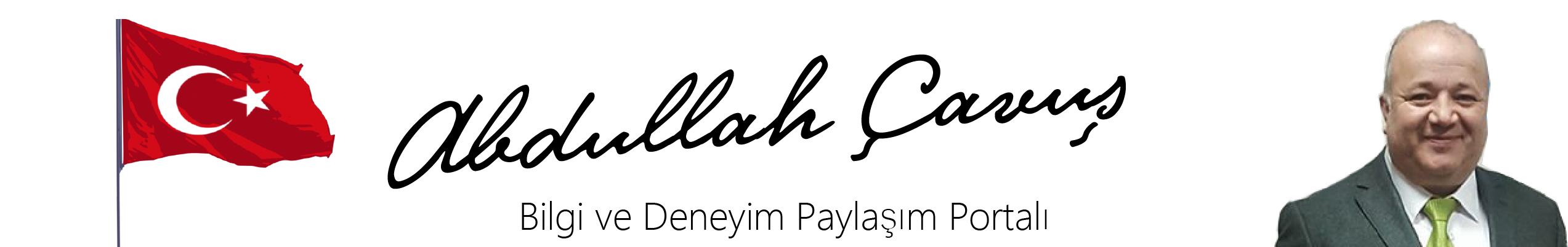 Abdullah ÇAVUŞ –  BİLGİ & DENEYİM PAYLAŞIM PORTALI